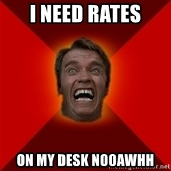 Angry Arnold - I NEED RATES ON MY DESK NOOAWHH