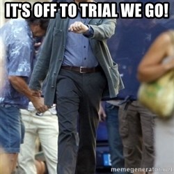 Leo - it's off to trial we go!