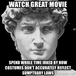 David Art History - WATCH GREAT MOVIE sPEND WHOLE TIME IRKED BY HOW COSTUMES DON'T ACCURATELY REFLECT SUMPTUARY LAWS