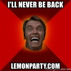 Angry Arnold - I'll never be back lemonparty.com