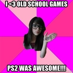 Idiot Nerd Girl - I <3 old school games Ps2 was awesome!!!