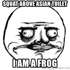 Me Gusta Xd - squat above asian toilet i am a frog