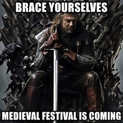Eddard Stark - Brace yourselves Medieval festival is coming
