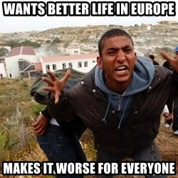 muslim immigrant - Wants better life in europe makes it worse for everyone