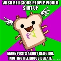Funnyjunk Meme - Wish Religious People would shut up Make posts about religion, inviting religious debate.