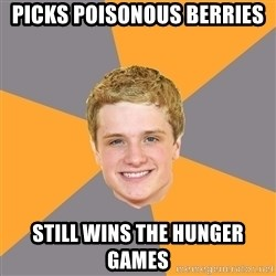 Advice Peeta - picks poisonous berries still wins the hunger games
