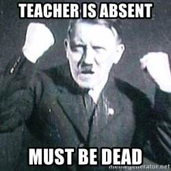 Successful Hitler - TEACHER IS ABSENT MUST BE DEAD