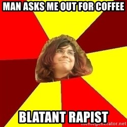 Abrasive Bored Suburban Activist - Man asks me out for coffee Blatant Rapist