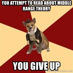 Archaeology Major Dog - You attempt to read about Middle range theory you give up