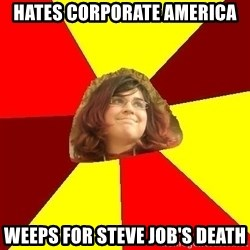 Abrasive Bored Suburban Activist - hates corporate america weeps for steve job's death