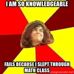 Abrasive Bored Suburban Activist - i am so knowledgeable fails because i slept through math class