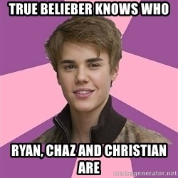 jbnoinuiybiy - true belieber knows who ryan, chaz and christian are