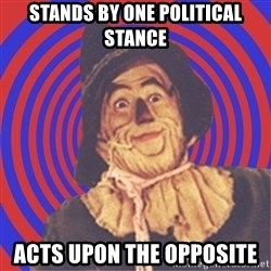 Argument Strawman - stands by one political stance acts upon the opposite