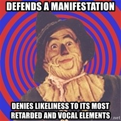 Argument Strawman - defends a manifestation denies likeliness to its most retarded and vocal elements