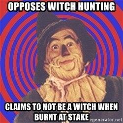 Argument Strawman - opposes witch hunting claims to not be a witch when burnt at stake