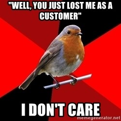 """Retail Robin - """"well, You just lost me as a customer"""" I don't care"""