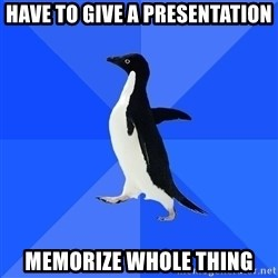 Socially Awkward Penguin - have to give a presentation memorize whole thing