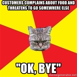 "Fast Food Feline - Customers complains about food and threatens to go somewhere else ""Ok, bye"""