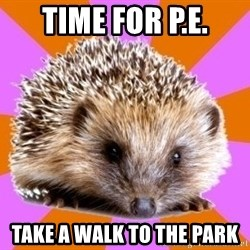 Homeschooled Hedgehog - TIME FOR P.E. Take a walk to the park