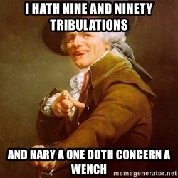 Joseph Ducreux - I hath nine and ninety tribulations and nary a one doth concern a wench