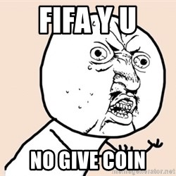 y u no meme - FIFA Y U NO GIVE COIN