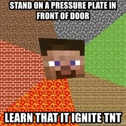 Minecraft Guy - stand on a pressure plate in front of door learn that it ignite tnt