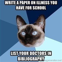 write a paper on illness you have for school list your doctors in bibliography chronic illness cat meme generator,Chronic Illness Cat Meme