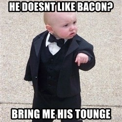 gangster baby - He doesnt like BACon? Bring me his tounge