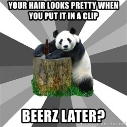 Pickup Line Panda - Your hair looks pretty when you put it in a clip beerz later?