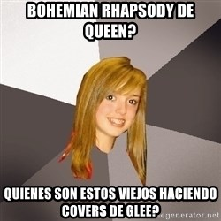 Musically Oblivious 8th Grader - BOHEMIAN RHAPSODY DE QUEEN? QUIENES SON ESTOS VIEJOS HACIENDO COVERS DE GLEE?