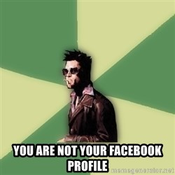 Tyler Durden - You are noT YOUR FACEBOOK PROFILE