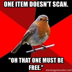 "Retail Robin - one item doesn't scan. ""Oh that one must be free."""
