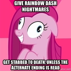 Depressive Pinkamena - Give rainbow dash nightmares get stabbed to death, unless the alternate ending is read