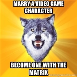 Courage Wolf - marry a video game character become one with the matrix
