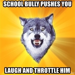 Courage Wolf - school bully pushes you laugh and throttle him