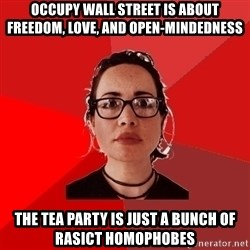 Liberal Douche Garofalo - Occupy wall street is about freedom, love, and open-mindedness  the tea party is just a bunch of rasict homophobes