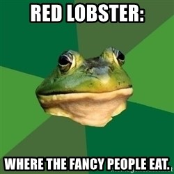 Foul Bachelor Frog - red lobster: where the fancy people eat.