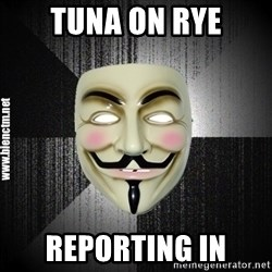 Anonymous memes - Tuna on Rye Reporting IN