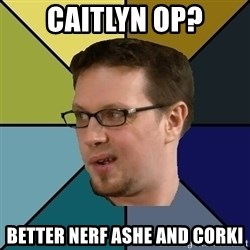 Nerf Morello - caitlyn op? better nerf ashe and corki
