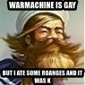 But I ate some oranges and it was k - Warmachine is gay but i ate some roanges and it was k