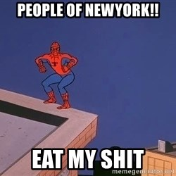Spiderman12345 - people of newyork!! eat my shit