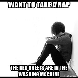 First World Problems - want to take a nap the bed sheets are in the washing machine