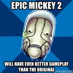 Hopeful St Walker - Epic mickey 2 will have even better gameplay than the original