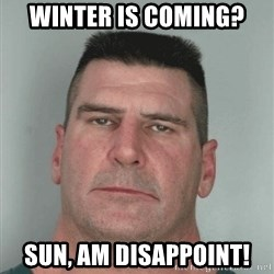 Son Am Disappoint - Winter is coming? Sun, am disappoint!