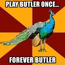 Thespian Peacock - PLAY BUTLER ONCE... FOREVER BUTLER