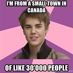 jbnoinuiybiy - i'm from a small town in canada of like 30'000 people