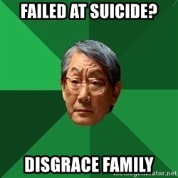 High Expectations Asian Father - failed AT SUICIDE? DISGRACE FAMILY
