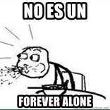 Cereal Guy Spit - no es un Forever alone