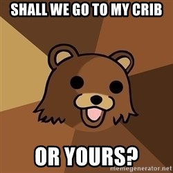 Pedobear - shall we go to my crib or yours?