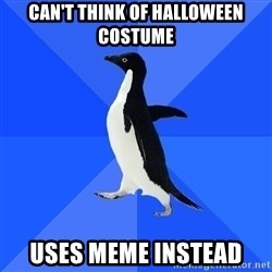 Socially Awkward Penguin - Can't think of HALLOWEEN costume Uses meme instead